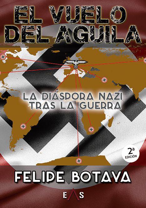 El vuelo del águila: La diáspora nazi tras la guerra por Felipe Botaya
