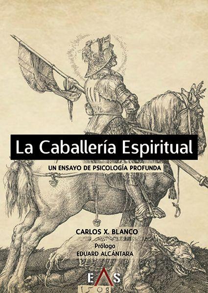 Resultado de imagen de EDITORIAL EAS PRÓLOGO A LA CABALLERÍA ESPIRITUAL. UN ENSAYO PROFUNDO DE PSICOLOGÍA.